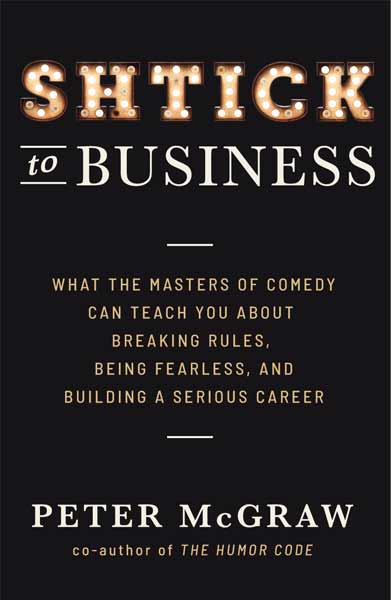 Book Cover for Shtick To Business: What the masters of comedy can teach you about breaking rules, being fearless, and building a serious career.